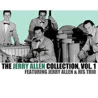 The Jerry Allen Collection, Vol. 1 — Jerry Allen & His Trio
