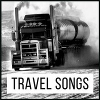Travel Songs: Best Driving Songs. Soft Rock & Pop Road Trip Music for Drive & Trucking — сборник