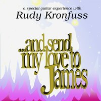 And Send My Love to James — Rudy Kronfuss