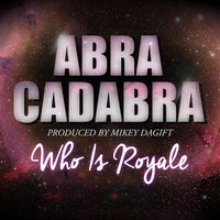 Abra Cadabra — Who Is Royale