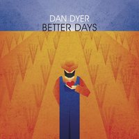 Better Days (When You Wake up Tomorrow) — Dan Dyer