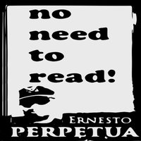 No Need to Read! — Ernesto Perpetua