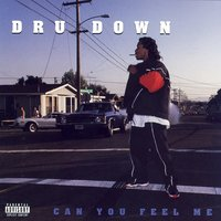 Can You Feel Me — Dru Down