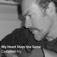 My Heart Stays the Same — Campbell Fry