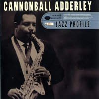 Jazz Profile: Cannonball Adderley — Cannonball Adderley