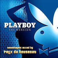 PLAYBOY: The Mansion Soundtrack- Mixed By Felix da Housecat — Mixed By Felix Da Housecat