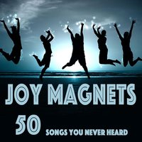 50 Songs You Never Heard — Joy Magnets