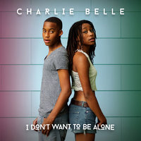 I Don't Want To Be Alone — Charlie Belle