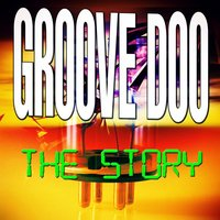 The Story — Groove Doo