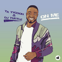 On Me — TK Tycoon, Dj Turtle