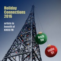 Holiday Connections 2016: Artists in Benefit of KRCB FM — сборник