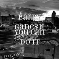 You Can Do It — Dilkhush Thind, Barby Ganesh