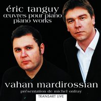 Eric Tanguy: Oeuvres pour piano- Piano Works — VAHAN MARDIROSSIAN