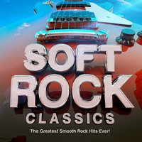 Soft Rock Classics - The Greatest Smooth Rock Hits Ever! — Rock Masters