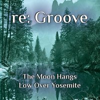 The Moon Hangs Low over Yosemite — Re: Groove