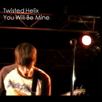 You Will Be Mine — Twisted Helix