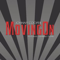 Moving on (feat. Kimberly Dunn) — Johnny Cooper, Kimberly Dunn