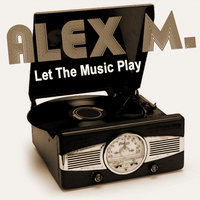 Let The Music Play — Alex M.
