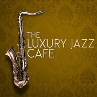 The Luxury Jazz Cafe — Luxury Lounge Cafe Allstars