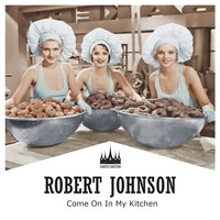 Come On In My Kitchen — Robert Johnson