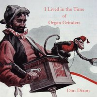 I Lived in the Time of Organ Grinders — Don Dixon
