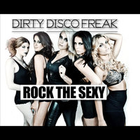 Dirty Disco Freak — Rock the Sexy