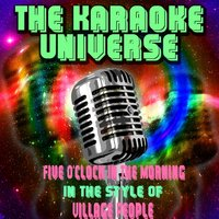 Five O'clock in the Morning [In the Style of Village People] — The Karaoke Universe
