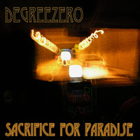 Sacrifice for Paradise — Degreezero
