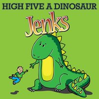 High Five a Dinosaur — Jenks