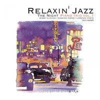 Relaxin' Jazz: The Night Piano Trio, Vol. 1 — Massimo Faraò, Bobby Durham, Lorenzo Conte