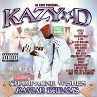 Lil' Troy Presents Champagne Wishes Kaviar Dreams — Kazy D