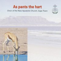 As Pants the Hart — cape town, Choir Of The New Apostolic Church, Choir of The New Apostolic Church, Cape Town