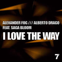 I Love the Way — Saga Bloom, Alexander Fog