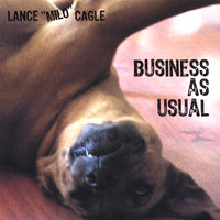 "Business As Usual — Lance ""Milo"" Cagle"