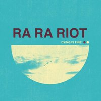 Dying Is Fine — Ra Ra Riot