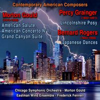 Contemporary American Composers : Morton Gould - Percy Grainger - Bernard Rogers — Morton Gould, Chicago Symphony Orchestra, Percy Grainger, Eastman Wind Ensemble, Frederick Fennell