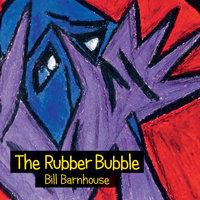 The Rubber Bubble — Bill Barnhouse