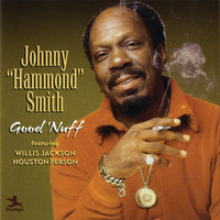 "Good 'Nuff — Willis Jackson, Johnny ""Hammond"" Smith, Houston Person"