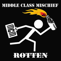 Rotten — Middle Class Mischief