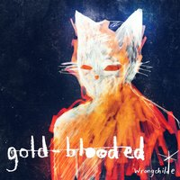 Gold Blooded — Wrongchilde