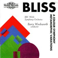 Bliss: A Colour Symphony & Metamorphic Variations — Barry Wordsworth, BBC Welsh Symphony Orchestra, Arthur Bliss