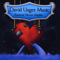 Forever Never Maybe — David Unger Music