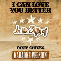 I Can Love You Better (In the Style of Dixie Chicks) - Single — Ameritz Audio Karaoke