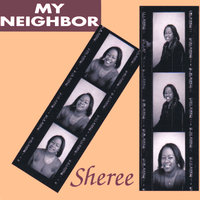 My Neighbor — Sheree