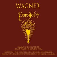 Wagner: Parsifal - Dramma Mistico In Tre Atti.  Italian Version By Giovanni Pozza — Рихард Вагнер, Maria Callas, Rolando Panerai, Vittorio Gui, Борис Христов, Aldo Bertocci, Mario Frosini