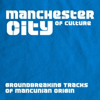Manchester City of Culture - Groundbreaking Tracks of Mancunian Origin — сборник