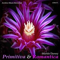 Primitiva and Romantica — Martin Denny