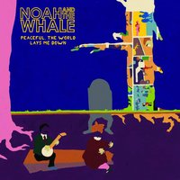 Peaceful, The World Lays Me Down — Noah & The Whale