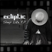 Sleep Late E.P. — Ecliptic, Time In Motion