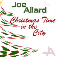 Christmas Time in the City — Joe Allard
